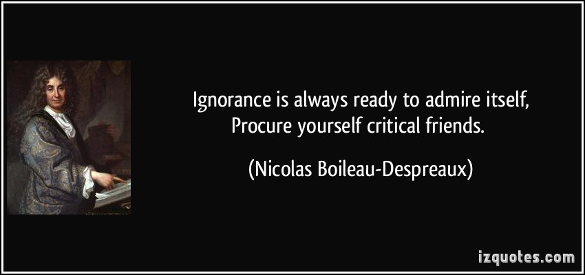 quote-ignorance-is-always-ready-to-admire-itself-procure-yourself-critical-friends-nicolas-boileau-despreaux-316466